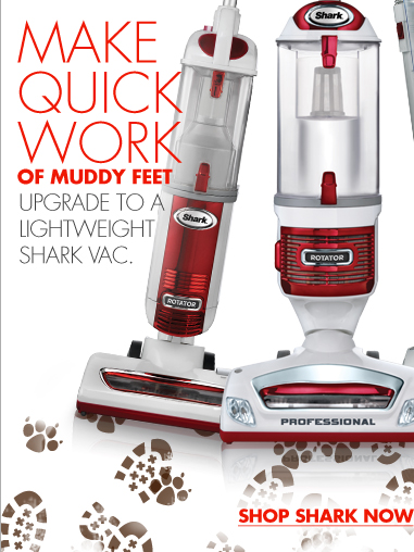 MAKE QUICK WORK OF MUDDY FEET UPGRADE TO A LIGHTWEIGHT SHARK VAC. SHOP SHARK NOW