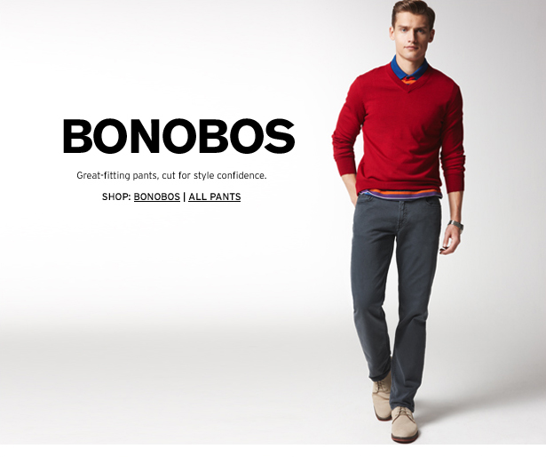 BONOBOS - Great-fitting pants, cut for style confidence.