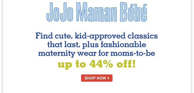JoJo Maman Bébé - Find cute, kid-approved classics that last, plus fashionable maternity wear for moms-to-be up to 44% off!