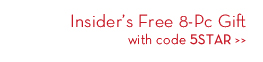 Insider's Free 8-Pc Gift with code 5STAR.