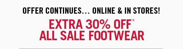 Offer continues... online & In stores! EXTRA 30% OFF ALL SALE FOOTWEAR www.aldoshoes.com/us/sale