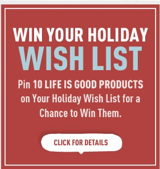 Win Your Holiday Wishlist - Pin 10 Life is good Products on Your Holiday Wishlist for a Chance to Win Them