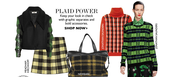PLAID POWER Keep your look in check with graphic separates and bold accessories. SHOP NOW
