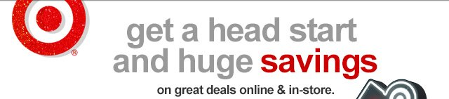 Get a head start and huge savings on great deals online & in-store.