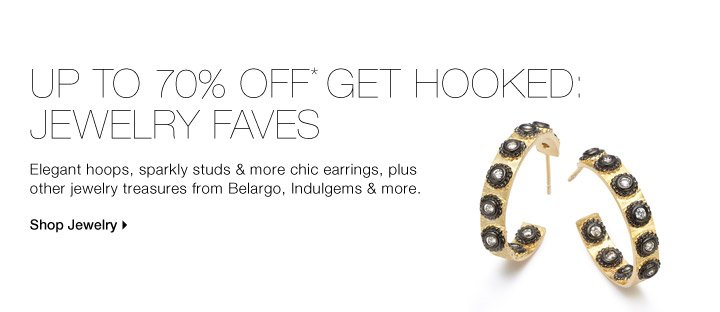 UP TO 70% OFF* GET HOOKED: JEWELRY FAVES