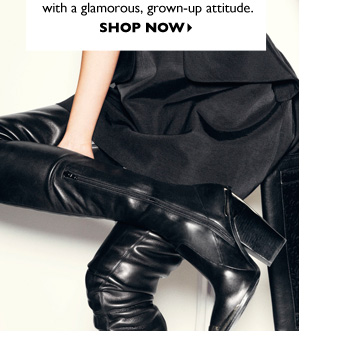 TALL ORDER Thigh-high boots are back but this time with a glamorous, grown-up attitude. SHOP NOW