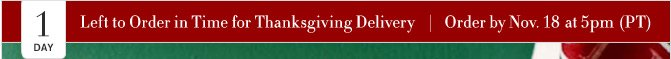 1 DAY Left to Order in Time for Thanksgiving Delivery -- Order by Nov. 18 at 5pm (PT)