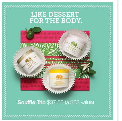 LIKE DESSERT FOR THE BODY Souffle Trio 37 dollars and 50 cents a 53 dollars value