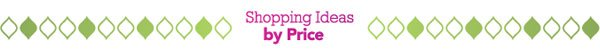 Shopping Ideas by Price