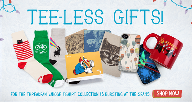 Tee-Less Gifts. For the Threadfan whose shirt collection is bursting at the seams.