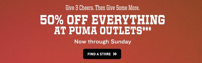 50% Off Everything at PUMA Outlets*** Now through Sunday