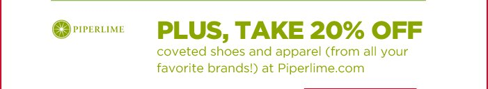 PIPERLIME | PLUS, TAKE 20% OFF COVETED SHOWS AND APPAREL (FROM ALL YOUR FAVORITE BRANDS!) AT PIPERLIME.COM