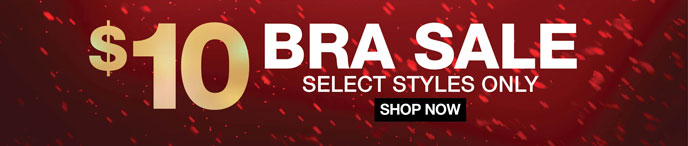 $10 Bra Sale Select Styles Only
