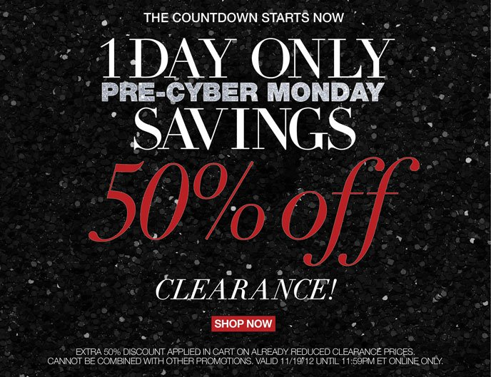 The Countdown Starts Now 1 Day Only Pre-Cyber Monday Savings 50% Off Clearance