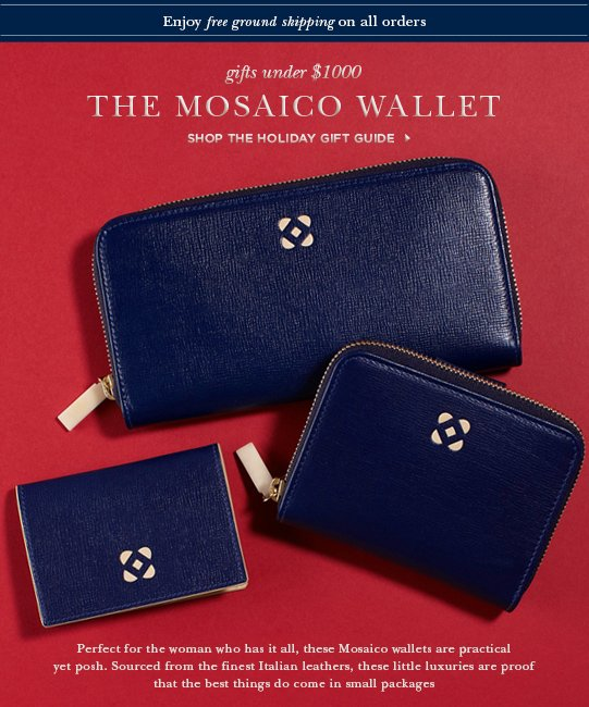 Gifts under $1000, the Mosaico Wallet. Shop the holiday gift guide> Perfect for the woman who has it all, these Mosaico wallets are practical yet posh. Sourced from the finest Italian leathers, these little luxuries are proof that the best things do come in small packages.