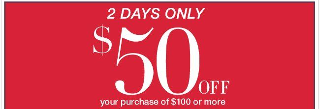 $50 off $100 purchase + buy one, get one 50% off!
