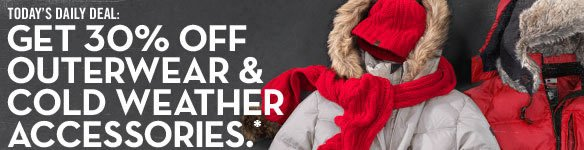 Today's Daily Deal: Get 30% off outerwear & cold weather accessories.*