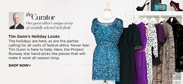 THE CURATOR: TIM GUNN'S HOLIDAY LOOKS, Event Ends November 22, 9:00 AM PT >