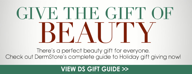 Give the Gift of Beauty There's a perfect beauty gift for everyone. Check out DermStore's complete guide to Holiday gift giving now! View DS Gift Guide>>