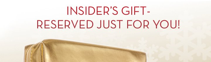 INSIDER'S GIFT - RESERVED JUST FOR YOU!
