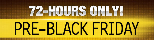 72-HOURS ONLY! PRE-BLACK FRIDAY FRENZY