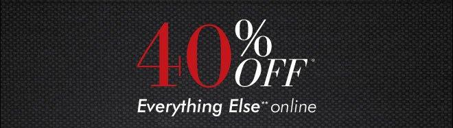 40% Off* Everything Else** Online