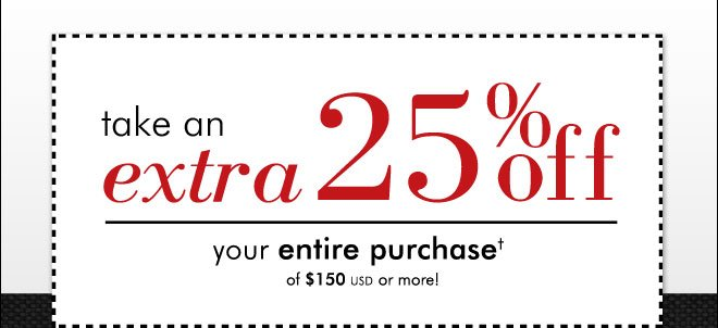 Take an Extra 25% Off your entire purchase of $150 USD or more