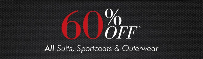 60% Off* All Suits, Sportcoats & Outerwear
