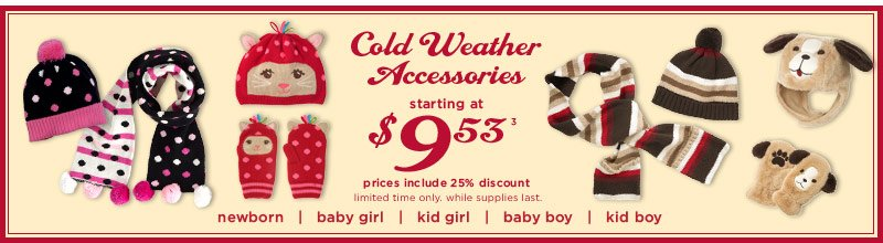 Cold Weather Accessories. Starting at $9.53(3) prices include 25% discount. Limited time only. While supplies last. Select styles only.