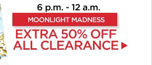 Moonlight Madness! Extra 50% Off Clearance Items!