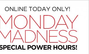 Online Today Only! Monday Madness