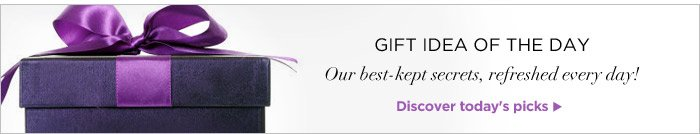 Gift idea of the day: Our best kept secrets, refreshed every day!