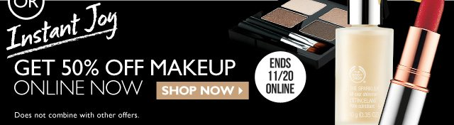 - OR - Instant Joy -- Get 50% Off Makeup Online Now -- Ends 11/20 Online -- Shop Now -- Does not combine with other offers.
