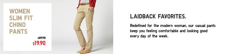 Women Slim Fit Chino Pants - Laidback favorites. Redefined for the modern woman, our casual pants keep you feeling comfortable and looking good every day of the week.