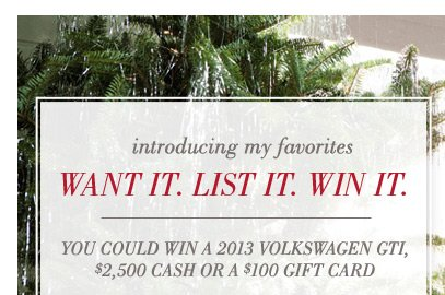 Introducing My Favorites | Want It. List It. Win It. | You Could Win A 2013 Volkswagen GTI, $2,500 Cash Or A $100 Gift Card