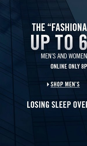UP TO 60% OFF ONLINE ONLY 8pm-2am TONIGHT / SHOP MEN'S