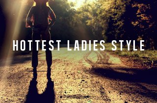 Hottest Ladies' Styles