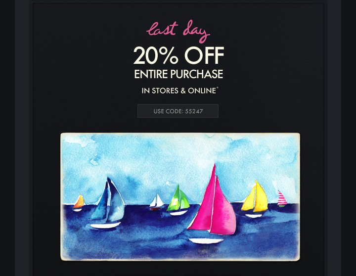 Last Day 20% OFF ENTIRE PURCHASE IN STORES & ONLINE* USE CODE:  55247