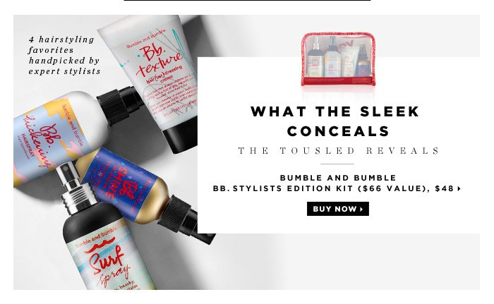 What the sleek conceals. the tousled reveals. 4 hairstyling favorites handpicked by expert stylists. Bumble and bumble. Bb. Stylists Edition Kit ($66 Value), $48