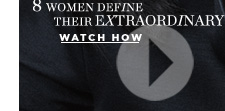 8 women share their extraordinary. Watch now