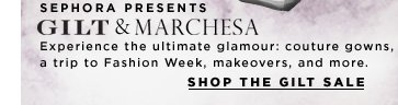 Sephora Presents: Gilt & Marchesa. Experience the ultimate glamour: couture gowns, a trip to Fashion Week, makeovers, and more. Shop the GILT sale