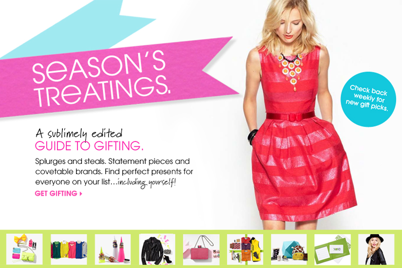 SEASON'S TREATINGS. A sublimely edited GUIDE TO GIFTING. GET GIFTING