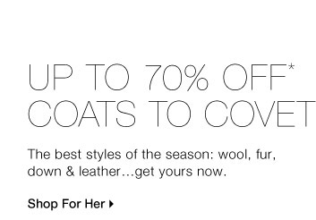 UP TO 70% OFF* COATS TO COVET