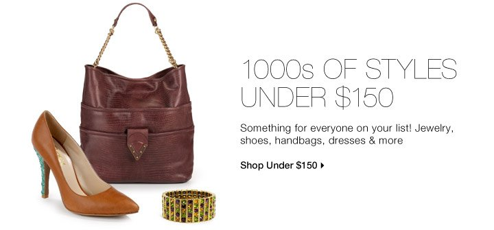 1000s OF STYLES UNDER $150