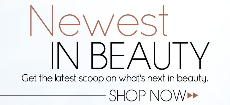 Newest in Beauty. Get the latest scoop on what's next and trending in beauty! Shop Now>>