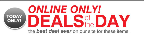TODAY ONLY! DEALS OF THE DAY. The best deal ever on our site for these items.