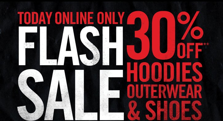 TODAY ONLINE ONLY! FLASH SALE - 30% OFF** HOODIES, OUTERWEAR & SHOES