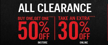 ALL CLLEARANCE BUY ONE, GET ONE*** 50% OFF INSTORE | TAKE AN EXTRA **** 30% OFF ONLINE