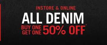 INSTORE & ONLINE ALL DENIM BUY ONE, GET ONE 50% OFF*