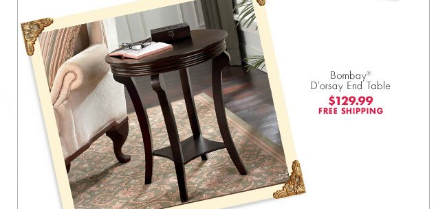 Bombay® D'orsay End Table $129.99 FREE SHIPPING